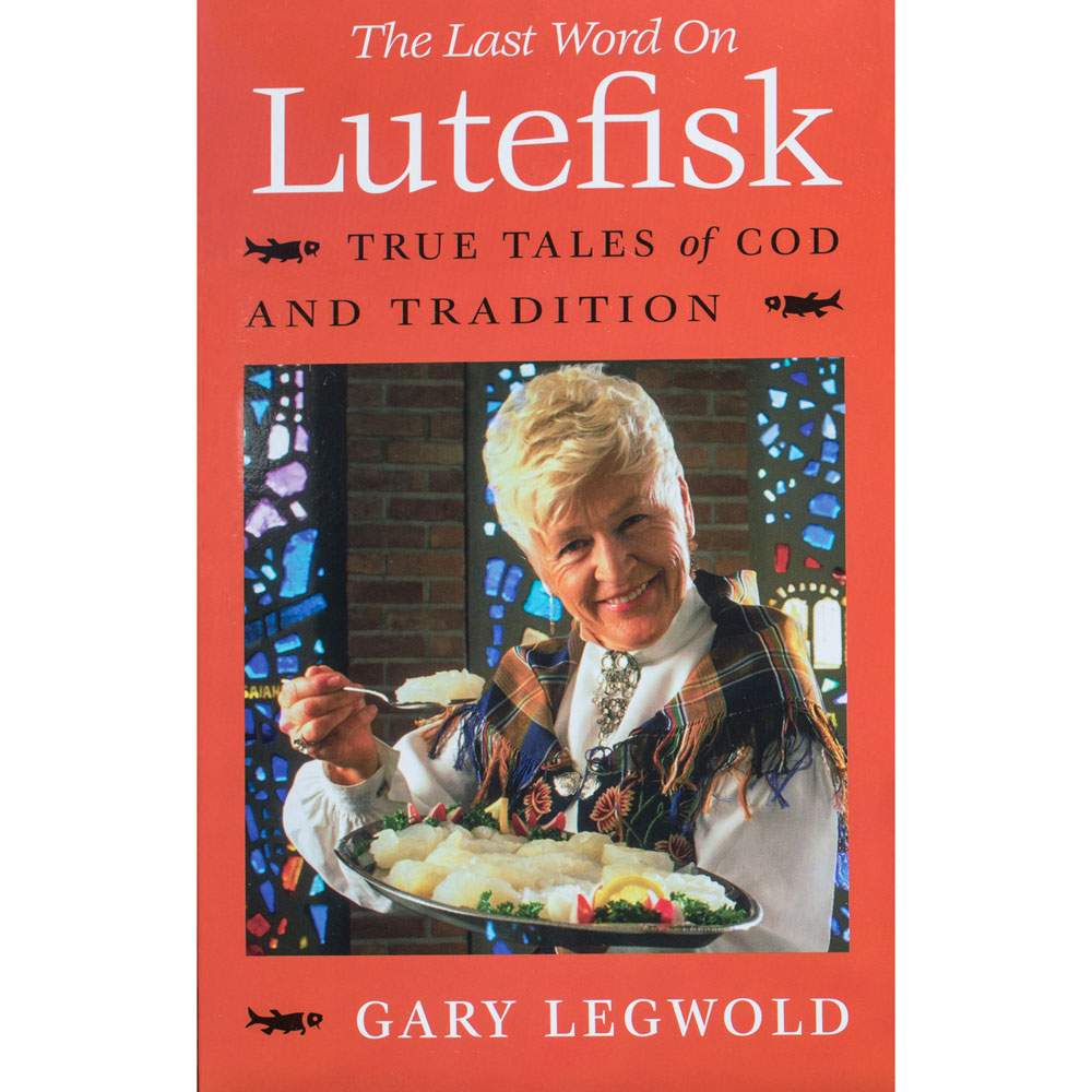 The Last Word on Lutefisk: True Tales of Cod and Tradition Cover Image